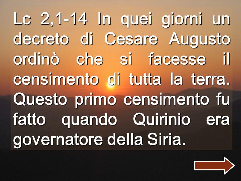 Lc 2,1-14 In quei giorni un decreto di Cesare Augusto ordinò che si facesse il censimento di tutta la terra.