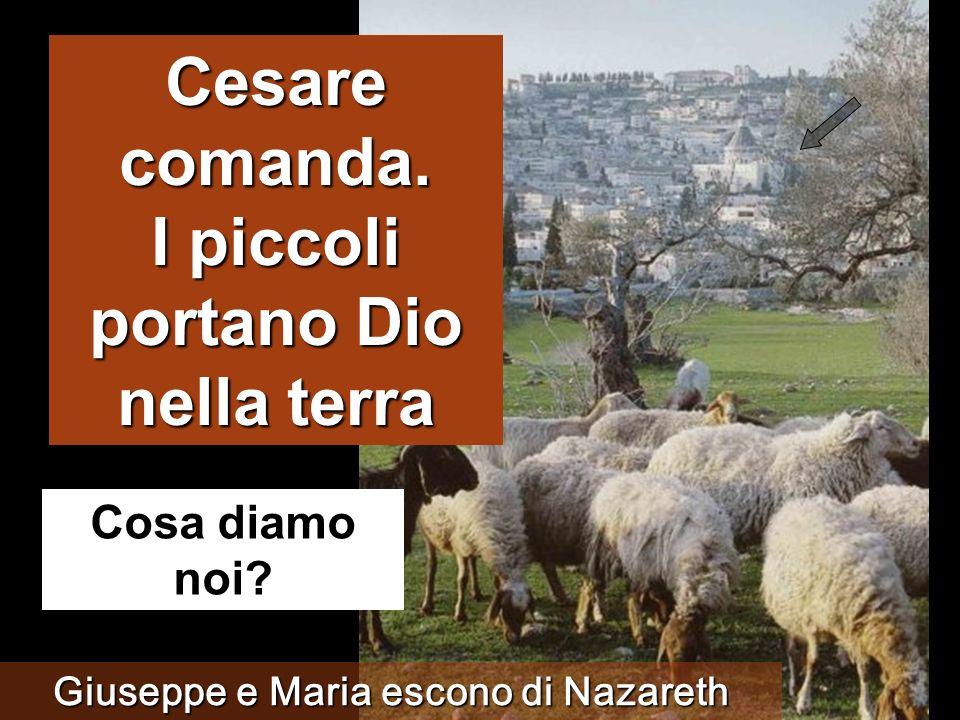 Cesare comanda.I piccoli portano Dio nella terra Cosa diamo noi.