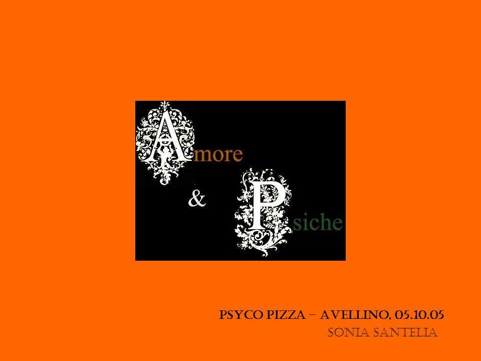 Psyco pizza – Avellino, 05.10.05 Sonia Santelia