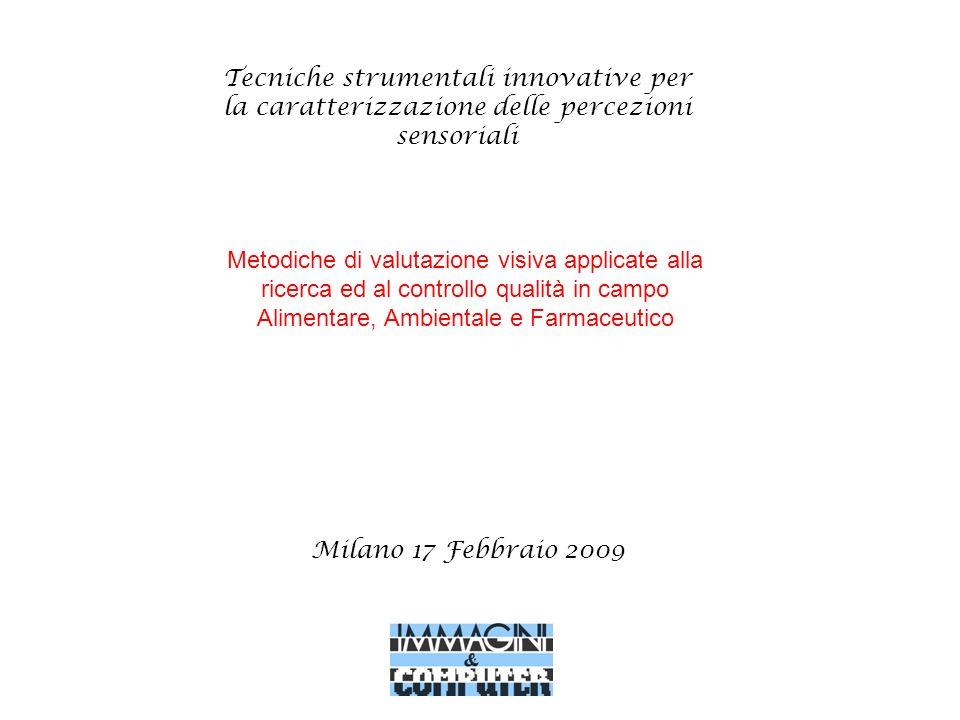 Tecniche strumentali innovative per la caratterizzazione delle percezioni sensoriali Milano 17 Febbraio 2009 Metodiche di valutazione visiva applicate