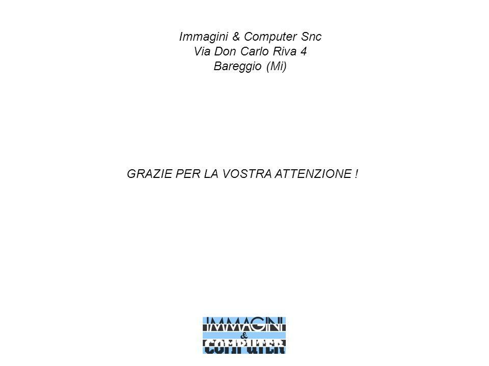 Immagini & Computer Snc Via Don Carlo Riva 4 Bareggio (Mi) GRAZIE PER LA VOSTRA ATTENZIONE !