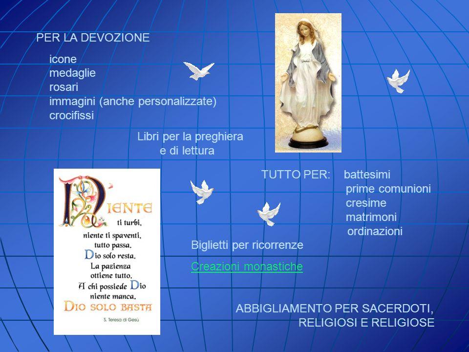 PER LA DEVOZIONE icone medaglie rosari immagini (anche personalizzate) crocifissi Libri per la preghiera e di lettura TUTTO PER: battesimi prime comun
