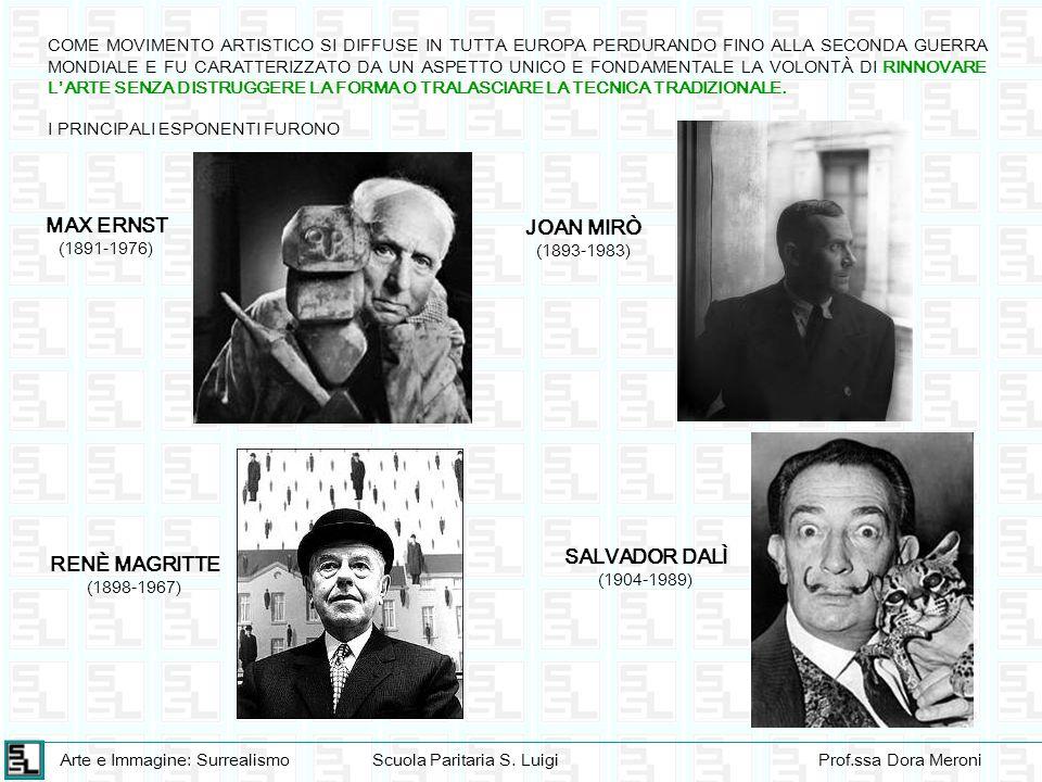 Arte e Immagine: SurrealismoScuola Paritaria S. LuigiProf.ssa Dora Meroni COME MOVIMENTO ARTISTICO SI DIFFUSE IN TUTTA EUROPA PERDURANDO FINO ALLA SEC