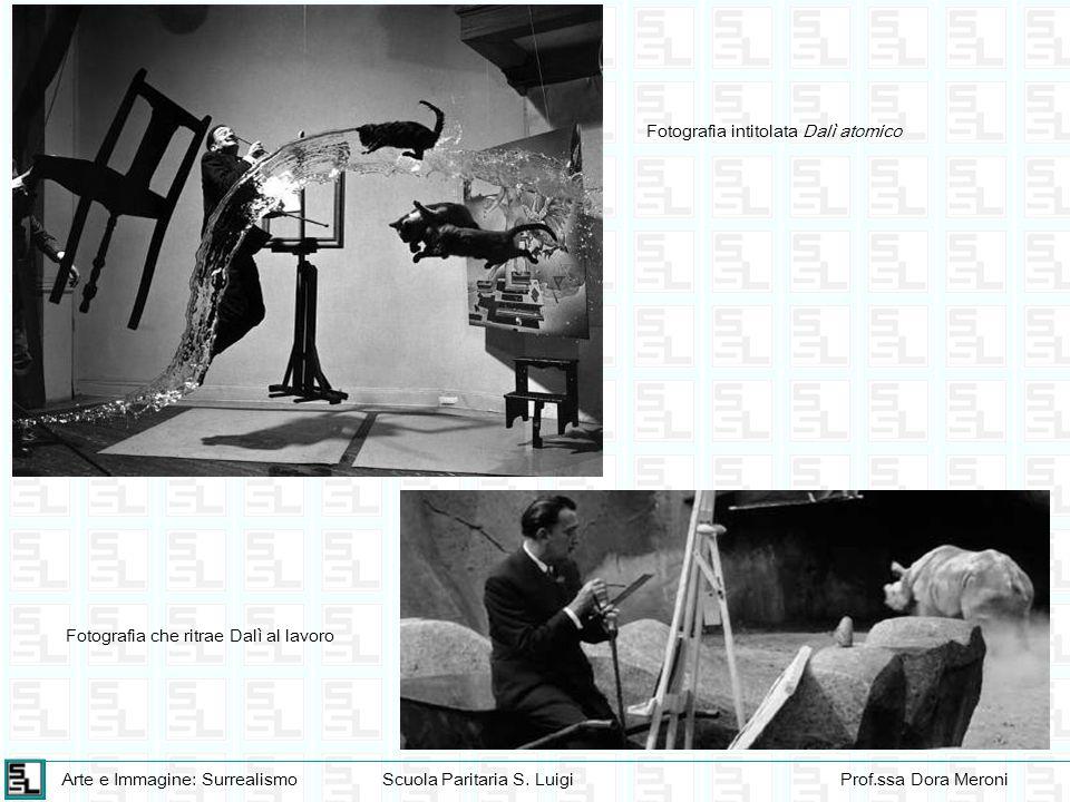 Arte e Immagine: SurrealismoScuola Paritaria S. LuigiProf.ssa Dora Meroni Fotografia intitolata Dalì atomico Fotografia che ritrae Dalì al lavoro