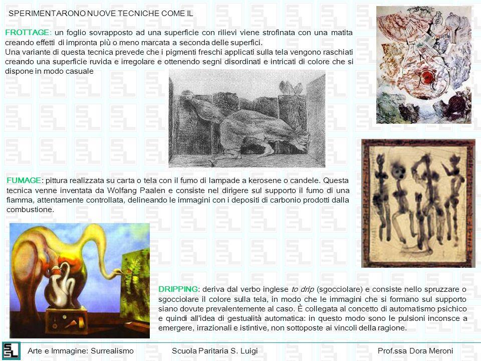 Arte e Immagine: SurrealismoScuola Paritaria S. LuigiProf.ssa Dora Meroni SPERIMENTARONO NUOVE TECNICHE COME IL FROTTAGE: un foglio sovrapposto ad una