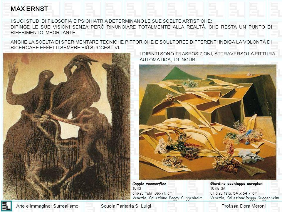 Arte e Immagine: SurrealismoScuola Paritaria S. LuigiProf.ssa Dora Meroni MAX ERNST I SUOI STUDI DI FILOSOFIA E PSICHIATRIA DETERMINANO LE SUE SCELTE