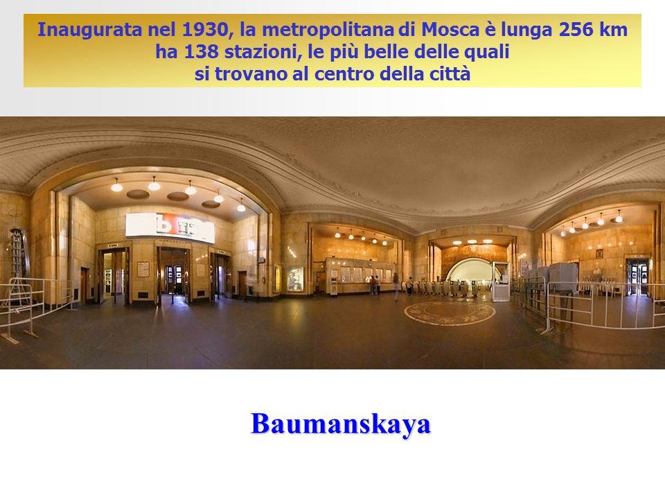 Baumanskaya Inaugurata nel 1930, la metropolitana di Mosca è lunga 256 km ha 138 stazioni, le più belle delle quali si trovano al centro della città