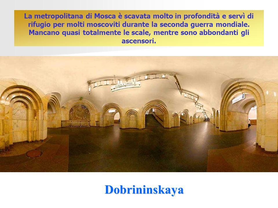 Dobrininskaya La metropolitana di Mosca è scavata molto in profondità e servì di rifugio per molti moscoviti durante la seconda guerra mondiale.