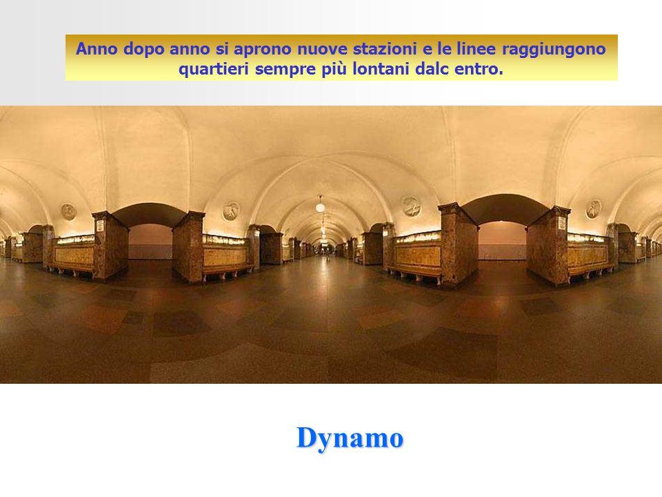 Dynamo Anno dopo anno si aprono nuove stazioni e le linee raggiungono quartieri sempre più lontani dalc entro.