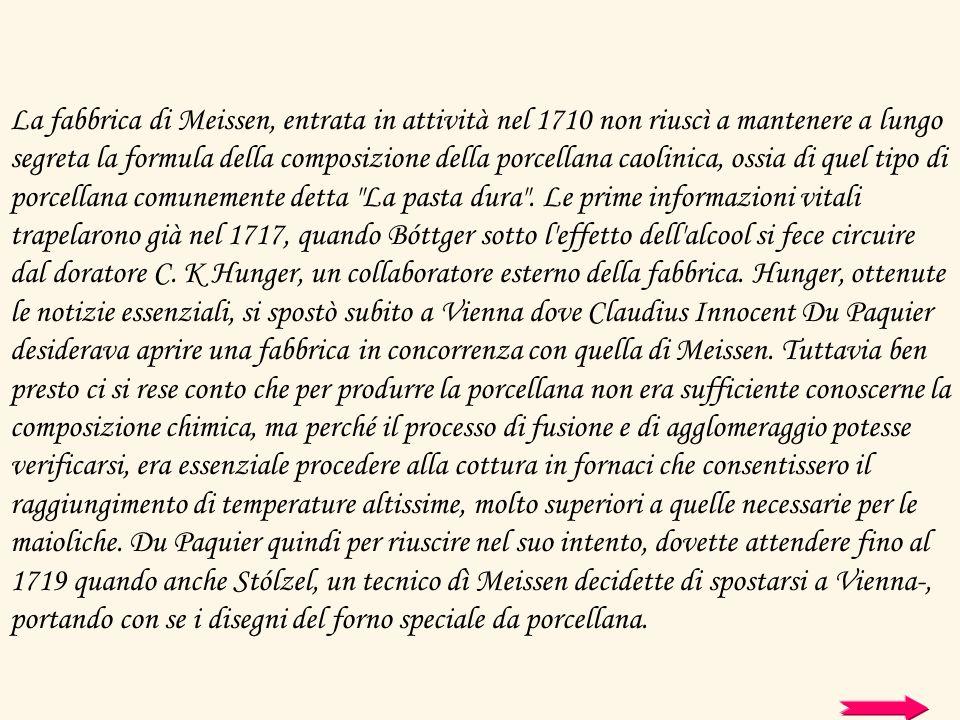 La fabbrica di Meissen, entrata in attività nel 1710 non riuscì a mantenere a lungo segreta la formula della composizione della porcellana caolinica,