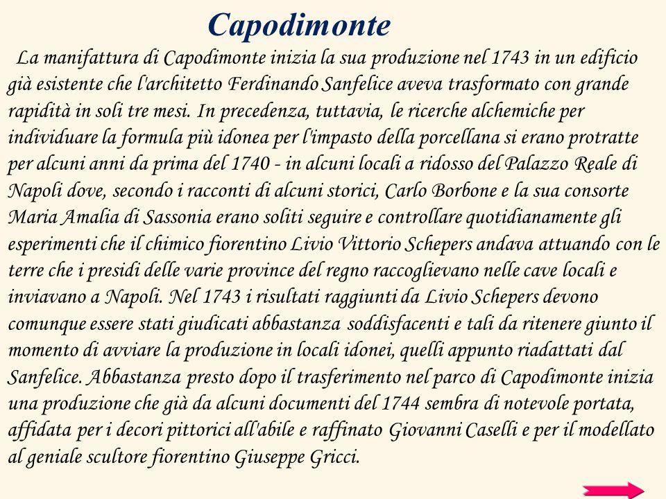 La manifattura di Capodimonte inizia la sua produzione nel 1743 in un edificio già esistente che l'architetto Ferdinando Sanfelice aveva trasformato c