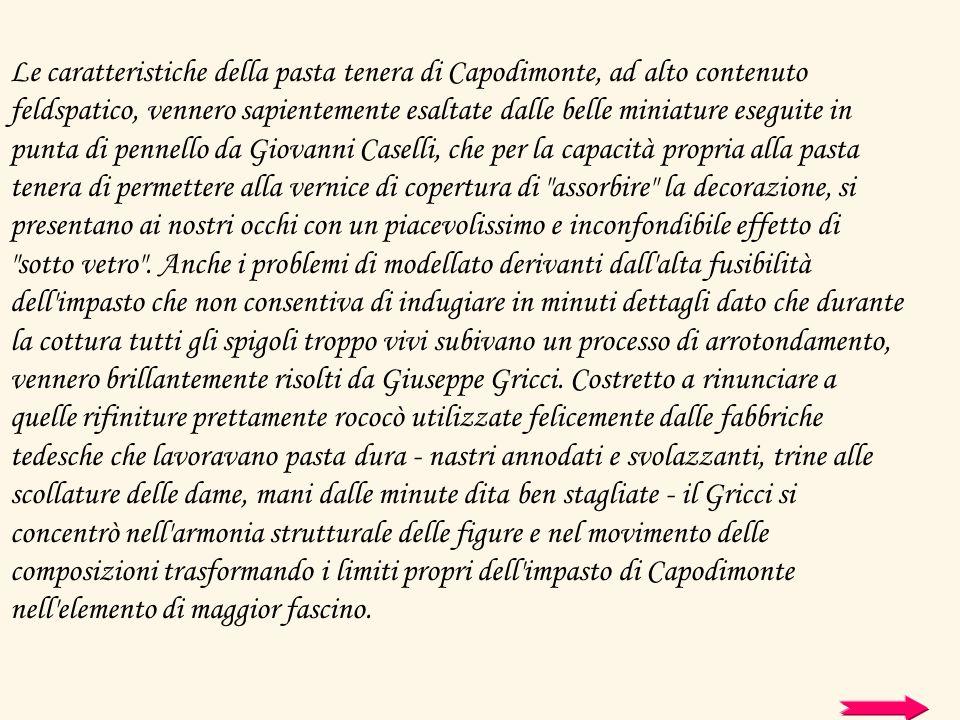 Le caratteristiche della pasta tenera di Capodimonte, ad alto contenuto feldspatico, vennero sapientemente esaltate dalle belle miniature eseguite in