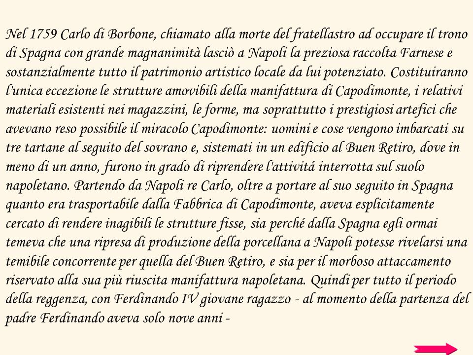 Nel 1759 Carlo di Borbone, chiamato alla morte del fratellastro ad occupare il trono di Spagna con grande magnanimità lasciò a Napoli la preziosa racc