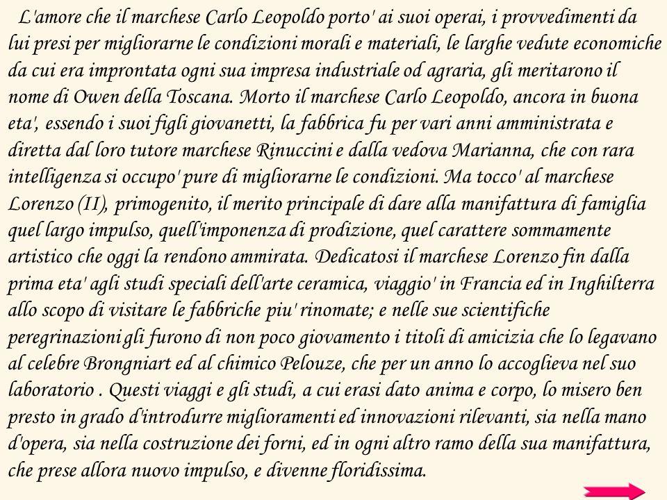 L'amore che il marchese Carlo Leopoldo porto' ai suoi operai, i provvedimenti da lui presi per migliorarne le condizioni morali e materiali, le larghe
