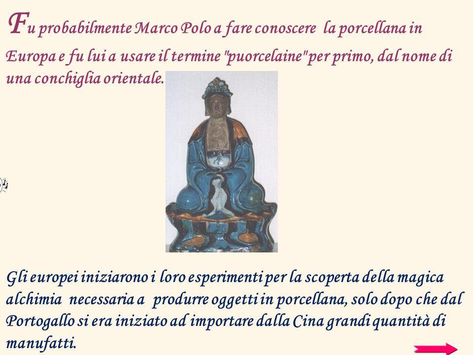 F u probabilmente Marco Polo a fare conoscere la porcellana in Europa e fu lui a usare il termine