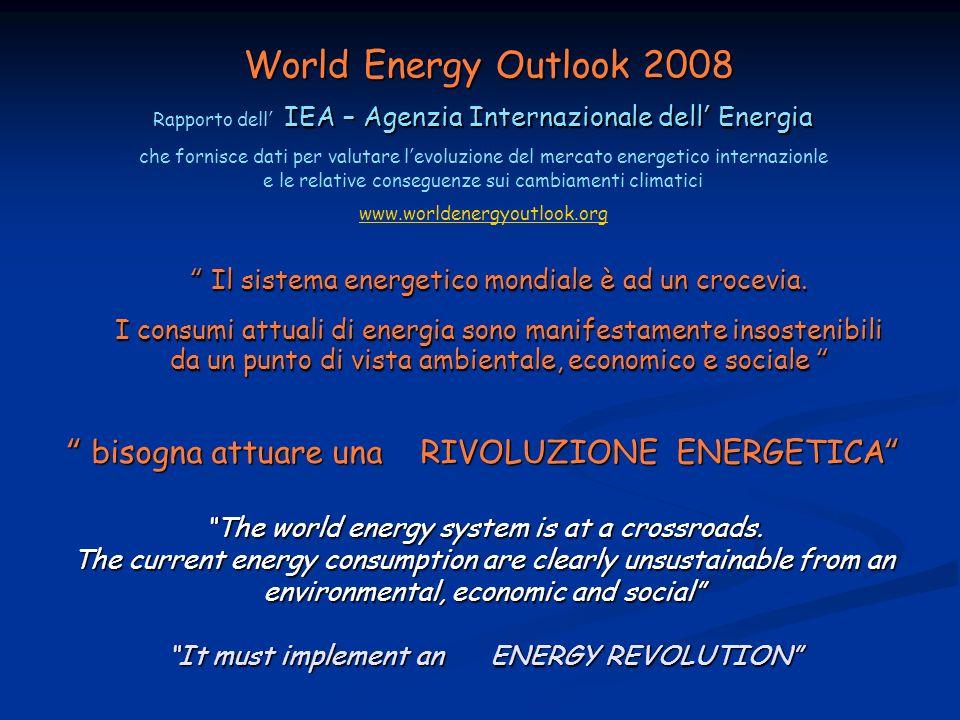 IEA – Agenzia Internazionale dell Energia Rapporto dell IEA – Agenzia Internazionale dell Energia che fornisce dati per valutare levoluzione del mercato energetico internazionle e le relative conseguenze sui cambiamenti climatici www.worldenergyoutlook.org Il sistema energetico mondiale è ad un crocevia.
