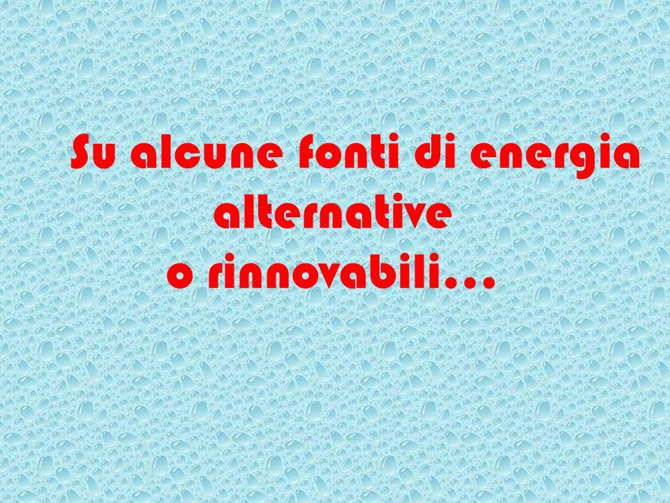 Su alcune fonti di energia alternative o rinnovabili…