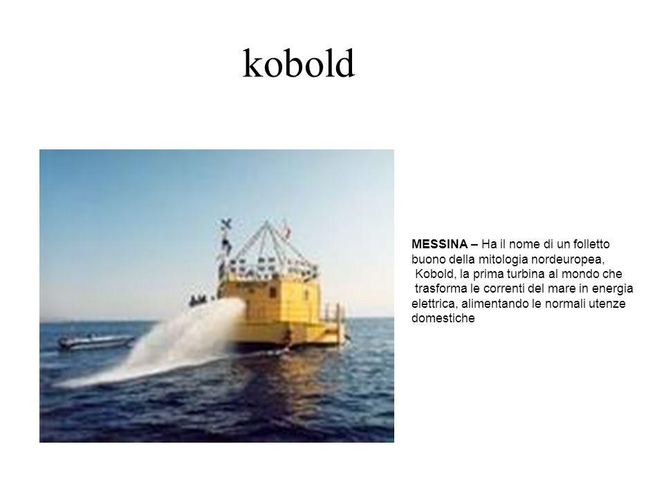 kobold MESSINA – Ha il nome di un folletto buono della mitologia nordeuropea, Kobold, la prima turbina al mondo che trasforma le correnti del mare in energia elettrica, alimentando le normali utenze domestiche