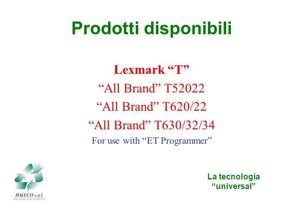La tecnologia universal Lexmark E All Brand E321/23 All Brand E220 All Brand E230/32/33032 All Brand T420 All Brand X422 All Brand T430 For use with ET Programmer Prodotti disponibili