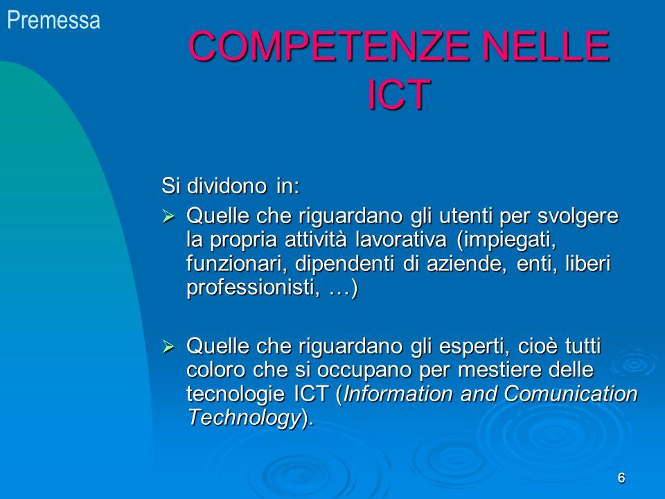 COMPETENZE NELLE ICT Si dividono in: Quelle che riguardano gli utenti per svolgere la propria attività lavorativa (impiegati, funzionari, dipendenti d