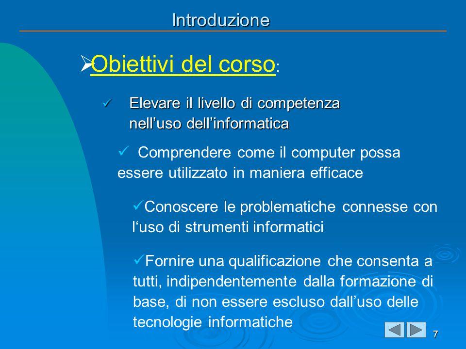 Introduzione Elevare il livello di competenza nelluso dellinformatica Elevare il livello di competenza nelluso dellinformatica 7 Obiettivi del corso :
