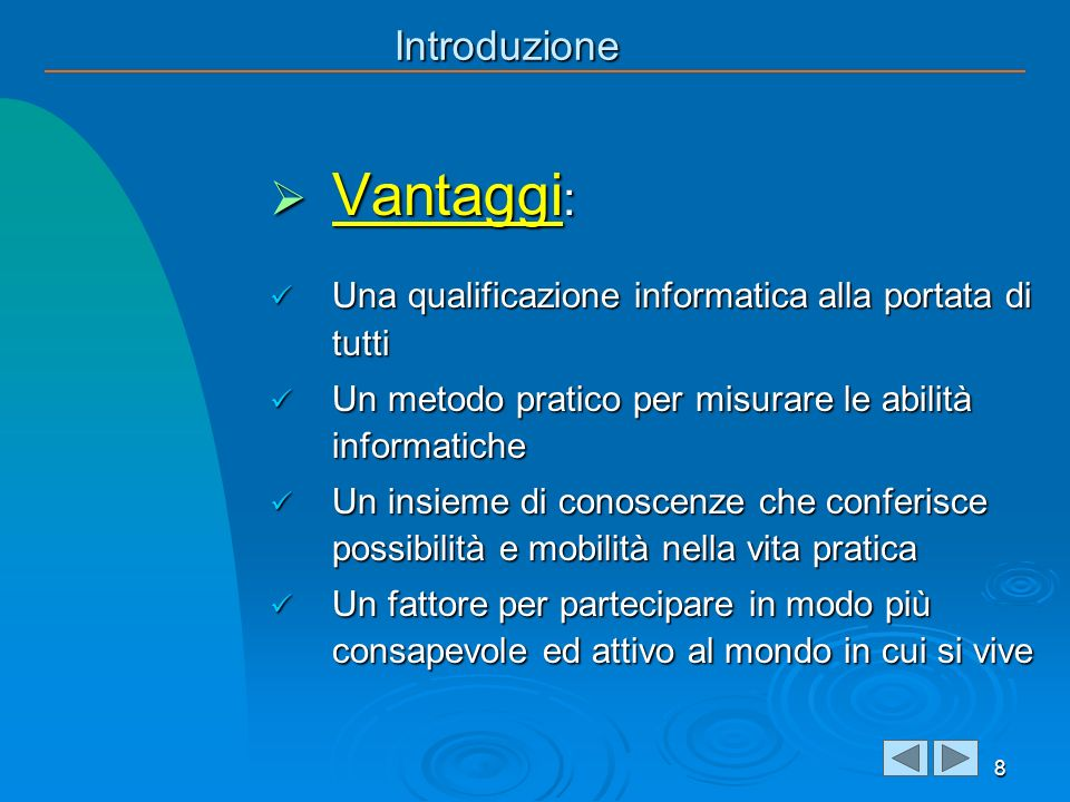 Introduzione Vantaggi : Vantaggi : Una qualificazione informatica alla portata di tutti Una qualificazione informatica alla portata di tutti Un metodo
