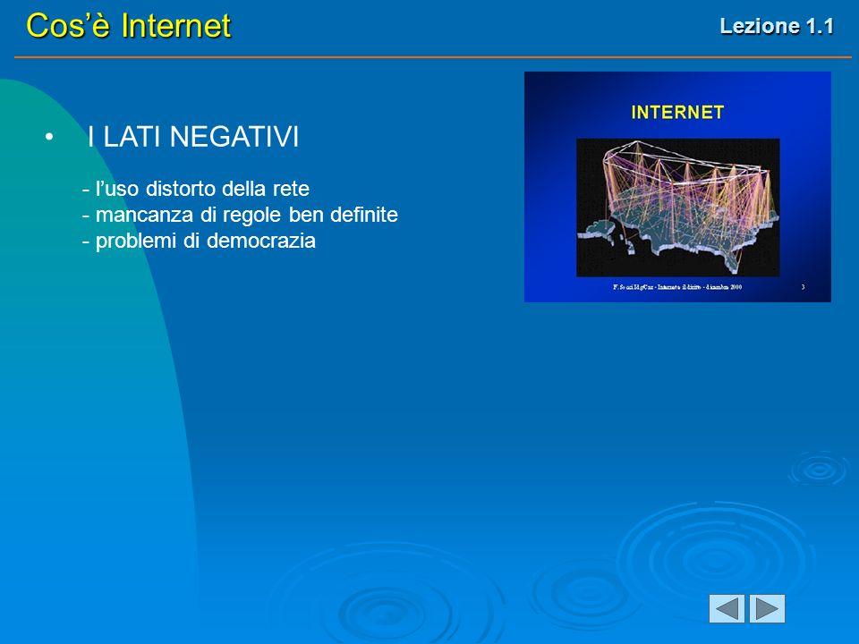 Lezione 1.1 Cosè Internet I LATI NEGATIVI - luso distorto della rete - mancanza di regole ben definite - problemi di democrazia
