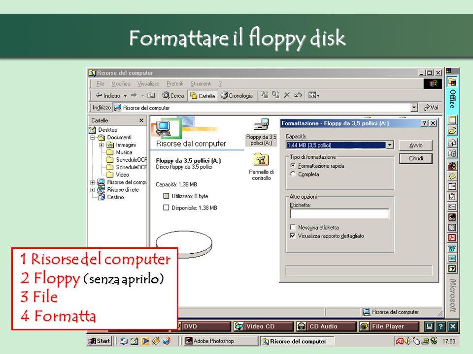 Formattare il floppy disk 1 Risorse del computer 1 Risorse del computer 2 Floppy (senza aprirlo) 2 Floppy (senza aprirlo) 3 File 3 File 4 Formatta 4 Formatta