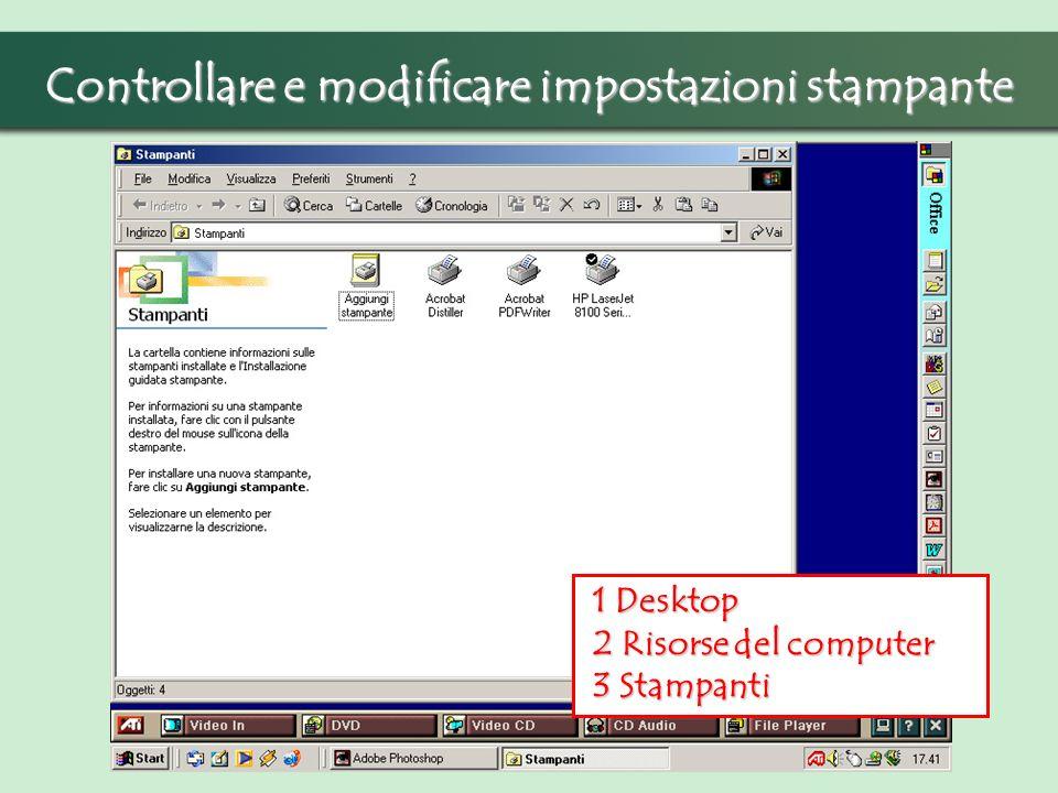 Controllare e modificare impostazioni stampante 1 Desktop 1 Desktop 2 Risorse del computer 2 Risorse del computer 3 Stampanti 3 Stampanti
