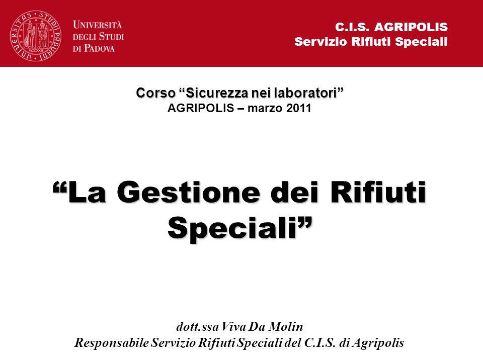 C.I.S. AGRIPOLIS Servizio Rifiuti Speciali Corso Sicurezza nei laboratori AGRIPOLIS – marzo 2011 La Gestione dei Rifiuti Speciali dott.ssa Viva Da Mol