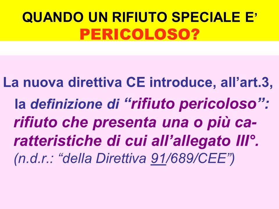 La nuova direttiva CE introduce, allart.3, la definizione dirifiuto pericoloso: rifiuto che presenta una o più ca- ratteristiche di cui allallegato III°.