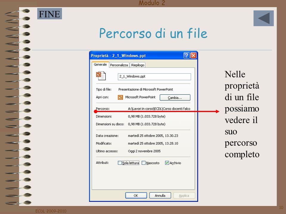 Modulo 2 FINE ECDL 2009-2010 10 Percorso di un file Nelle proprietà di un file possiamo vedere il suo percorso completo