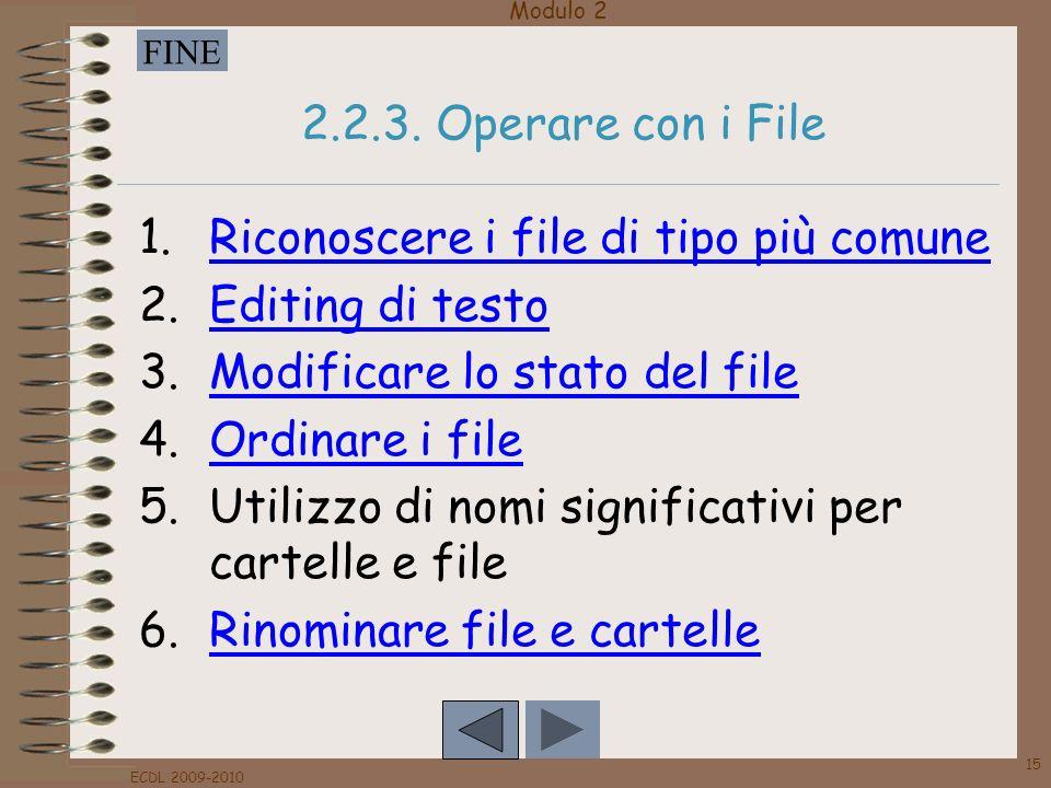 Modulo 2 FINE ECDL 2009-2010 15 2.2.3. Operare con i File 1.Riconoscere i file di tipo più comuneRiconoscere i file di tipo più comune 2.Editing di te