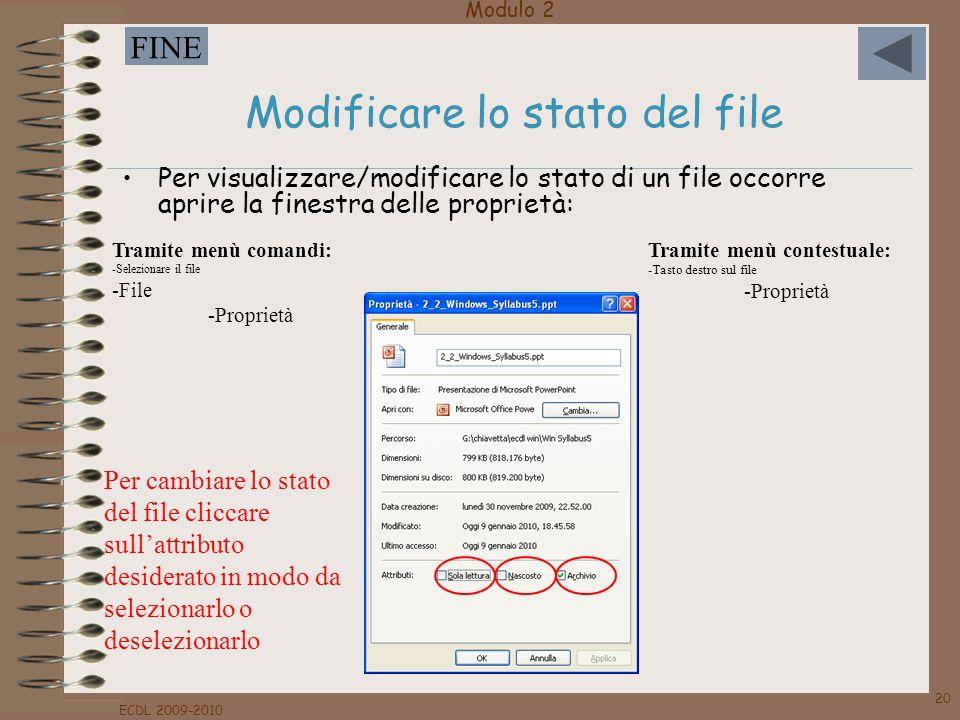 Modulo 2 FINE ECDL 2009-2010 20 Modificare lo stato del file Per visualizzare/modificare lo stato di un file occorre aprire la finestra delle propriet