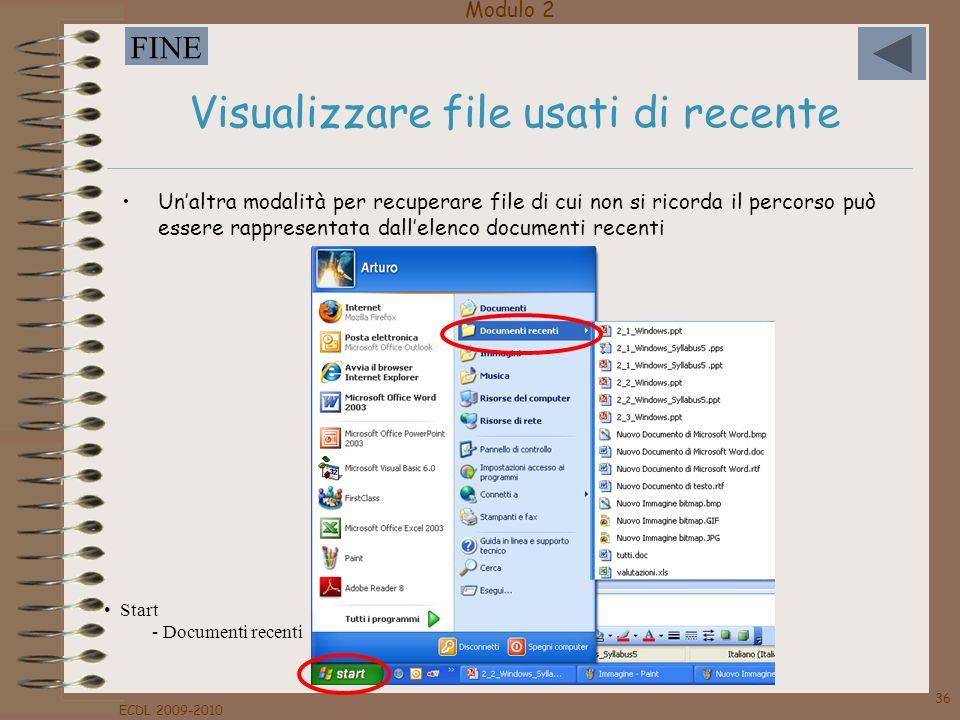 Modulo 2 FINE ECDL 2009-2010 36 Visualizzare file usati di recente Unaltra modalità per recuperare file di cui non si ricorda il percorso può essere r