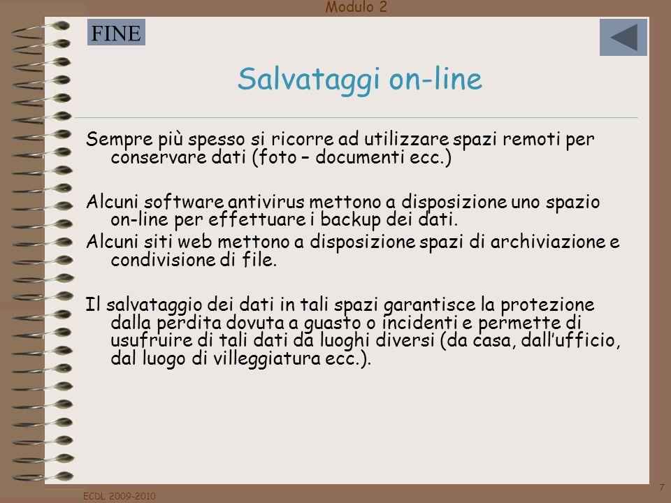 Modulo 2 FINE ECDL 2009-2010 7 Salvataggi on-line Sempre più spesso si ricorre ad utilizzare spazi remoti per conservare dati (foto – documenti ecc.)