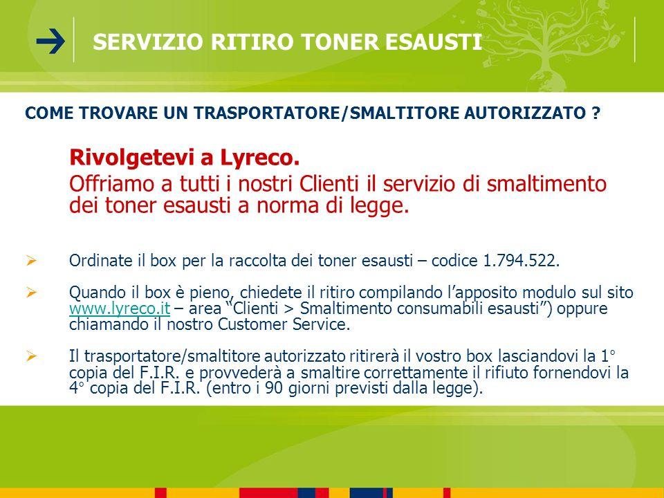 COME TROVARE UN TRASPORTATORE/SMALTITORE AUTORIZZATO ? Rivolgetevi a Lyreco. Offriamo a tutti i nostri Clienti il servizio di smaltimento dei toner es