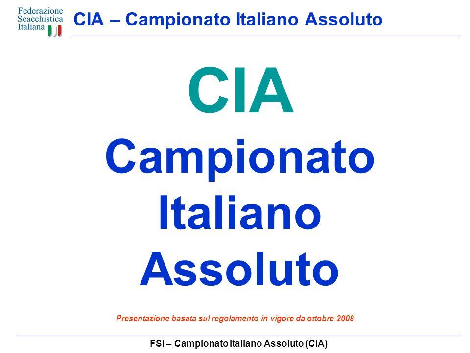 FSI – Campionato Italiano Assoluto (CIA) CIA – Chi può partecipare A tutte le fasi del CIA possono partecipare soltanto giocatori in possesso della cittadinanza italiana