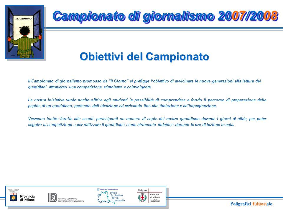Campionato di giornalismo 2007/2008 Indice Obiettivi del concorso Regolamento e modalità Gestione concorso Scheda di partecipazione Campionato di giornalismo 2006/2007 Programma del Campionato Contatti Poligrafici Editoriale