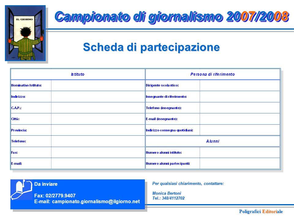 Scheda di partecipazione Campionato di giornalismo 2007/2008 Da inviare Fax: 02/2779.9407 E-mail: campionato.giornalismo@ilgiorno.net Per qualsiasi chiarimento, contattare: Monica Bertoni Tel.: 348/4112702 Poligrafici Editoriale