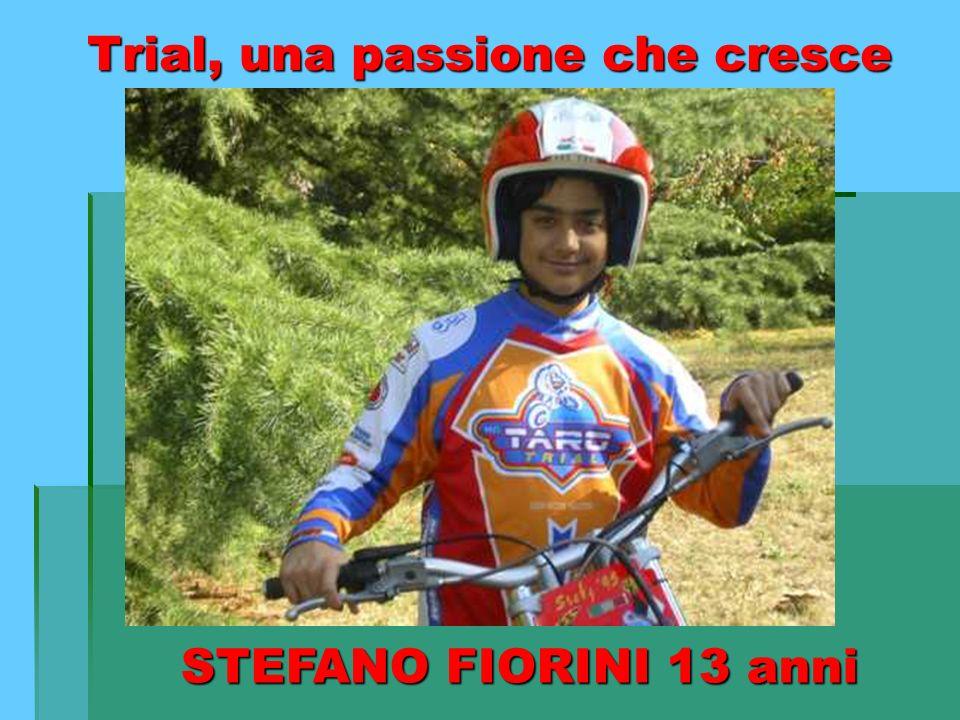 Trial, una passione che cresce STEFANO FIORINI 13 anni