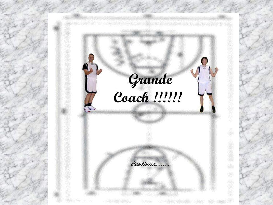 Grande Coach !!!!!! Continua……