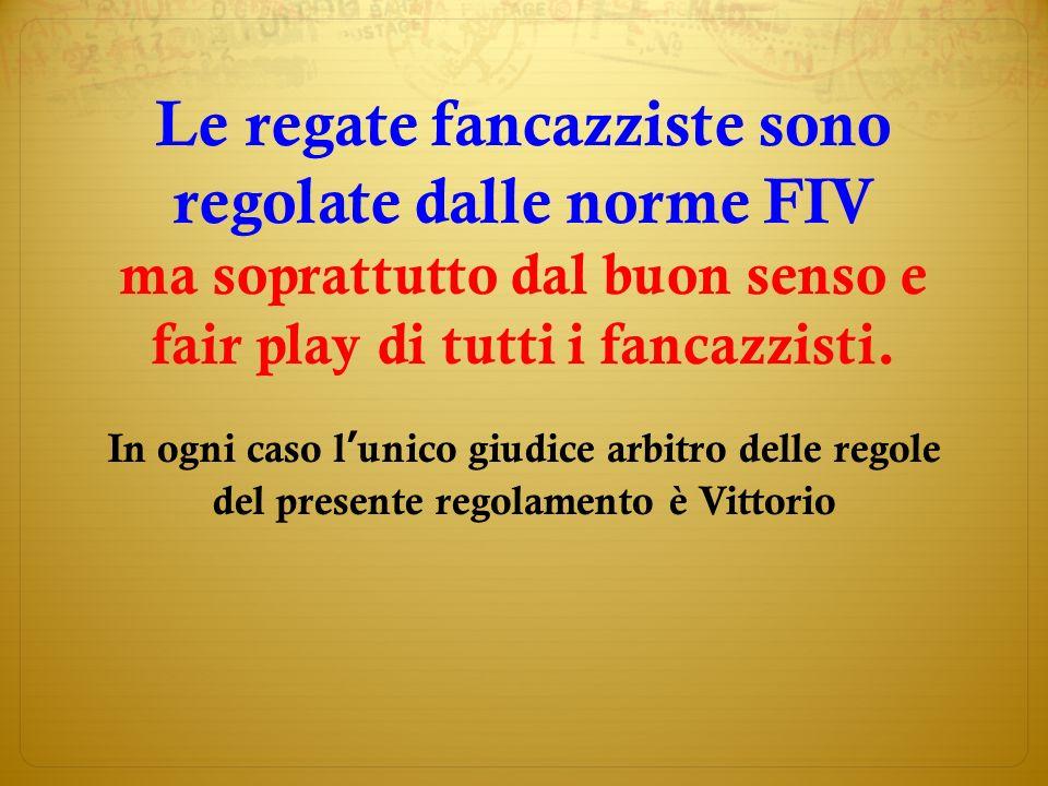 Le regate fancazziste sono regolate dalle norme FIV ma soprattutto dal buon senso e fair play di tutti i fancazzisti.