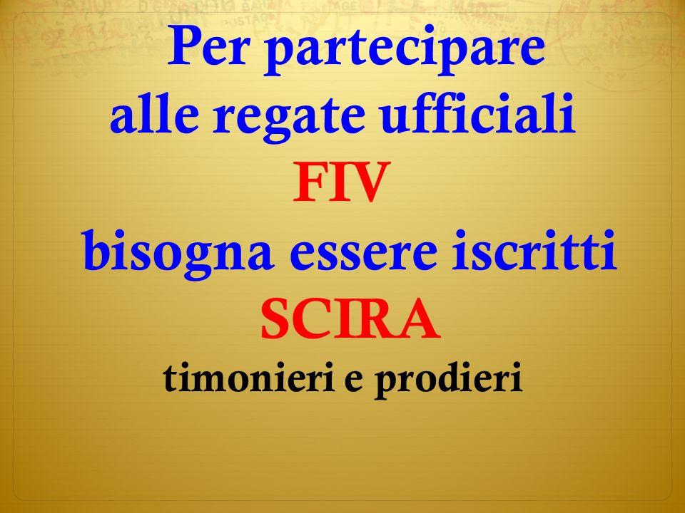 Per partecipare alle regate ufficiali FIV bisogna essere iscritti SCIRA timonieri e prodieri
