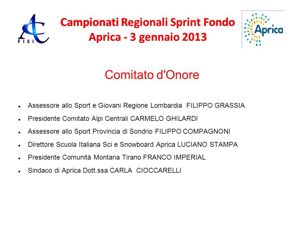 Campionati Regionali Sprint Fondo Aprica - 3 gennaio 2013 Comitato d'Onore Assessore allo Sport e Giovani Regione Lombardia FILIPPO GRASSIA Presidente