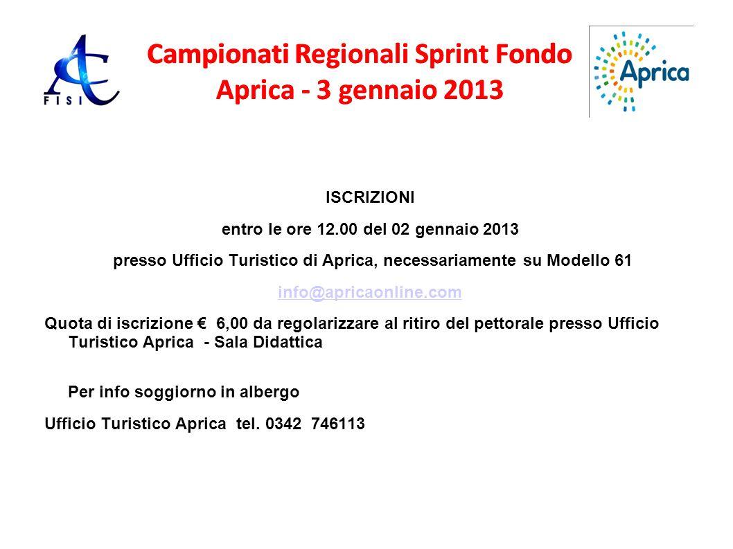Campionati Regionali Sprint Fondo Aprica - 3 gennaio 2013 ISCRIZIONI entro le ore 12.00 del 02 gennaio 2013 presso Ufficio Turistico di Aprica, necess