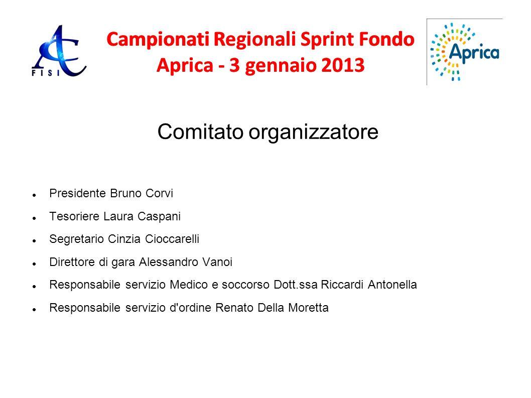 Campionati Regionali Sprint Fondo Aprica - 3 gennaio 2013 Comitato organizzatore Presidente Bruno Corvi Tesoriere Laura Caspani Segretario Cinzia Cioc