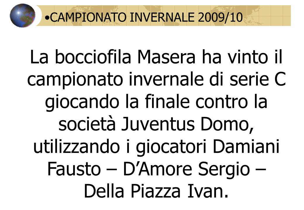 CAMPIONATO INVERNALE 2009/10 La bocciofila Masera ha vinto il campionato invernale di serie C giocando la finale contro la società Juventus Domo, util