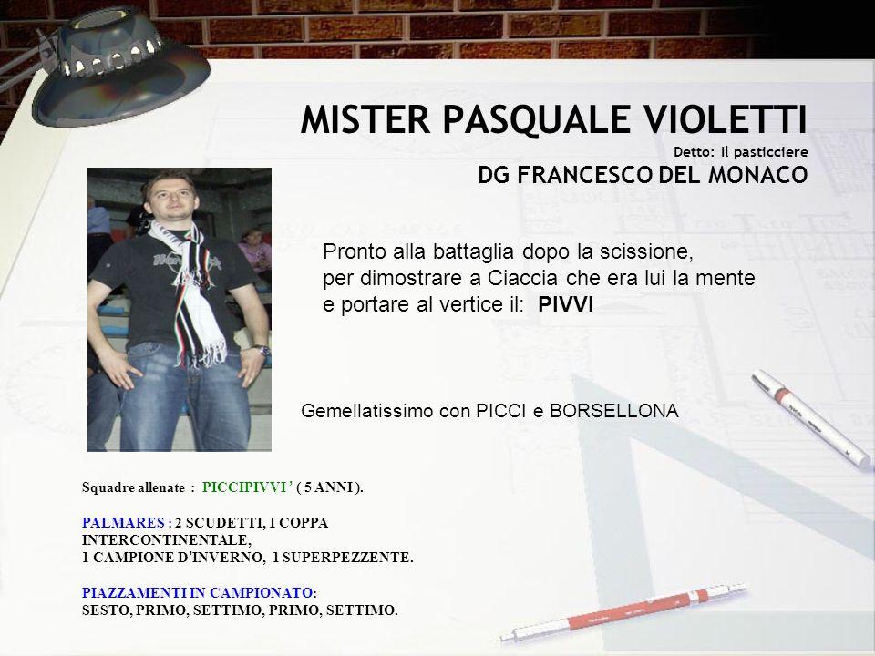 MISTER PASQUALE VIOLETTI Detto: Il pasticciere DG FRANCESCO DEL MONACO Pronto alla battaglia dopo la scissione, per dimostrare a Ciaccia che era lui l