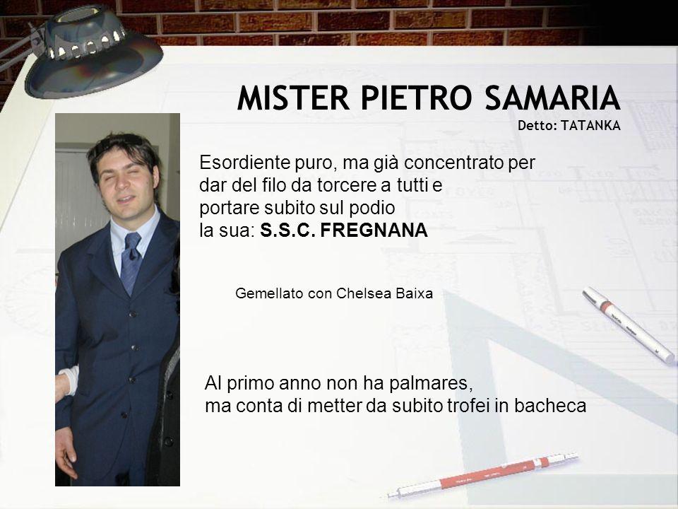 MISTER PIETRO SAMARIA Detto: TATANKA Esordiente puro, ma già concentrato per dar del filo da torcere a tutti e portare subito sul podio la sua: S.S.C.